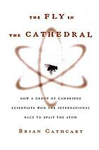 The fly in the cathedralThe fly in the cathedral : how a group of Cambridge scientists won the international race to split the atom