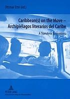 Caribbean(s) on the move : archipiélagos literarios del Caribe : a transarea symposium