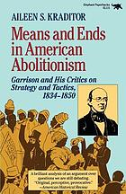 Means and ends in American abolitionism; Garrison and his critics on strategy and tactics, 1834-1850