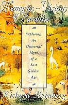 Memories and visions of paradise : exploring the universal myth of a lost golden age
