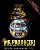 Hey, Mr. Producer! : the musical world of Cameron Mackintosh