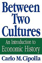 Between two cultures : an introduction to economic history