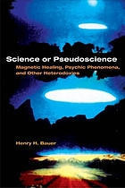 Science or pseudoscience : magnetic healing, psychic phenomena, and other heterodoxies