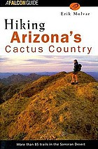 Hiking Arizona's cactus country : includes Saguaro National Park, Organ Pipe Cactus National Monument, the Santa Catalina Mountains, and more