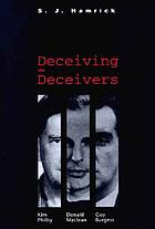Deceiving the deceivers : Kim Philby, Donald Maclean and Guy Burgess