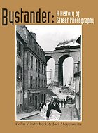 Bystander : a history of street photographyBystander : a history of street photography : with a new afterword on street photography since the 1970'sBystander : a history of street photography : with an afterword on street photography since the 1970s