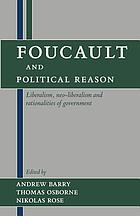Foucault and political reason : liberalism, neo-liberalism, and rationalities of government