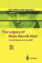 The legacy of Niels Henrik Abel : the Abel bicentennial, Oslo, June 3-8, 2002