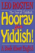 Hooray for Yiddish! : a book about English