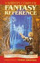 The writer's complete fantasy reference : an indispensable compendium of myth and magic