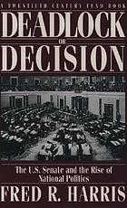 Deadlock or decision : the U.S. Senate and the rise of national politics