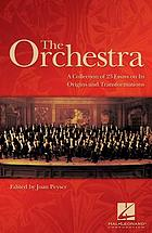 The orchestra : a collection of 23 essays on its origins and transformations