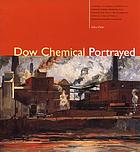 Dow Chemical portrayed : a catalog to accompany an exhibit at the Chemical Heritage Foundation of the Herbert H. and Grace A. Dow Foundation's collection of the art works of Arthur Henry Knighton-Hammond