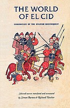 The world of El Cid : chronicles of the Spanish reconquest
