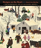 Designs on the heart : the homemade art of Grandma Moses
