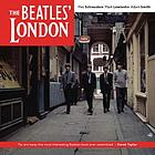 The Beatles' London : the ultimate guide to over 400 Beatles sites in and around London