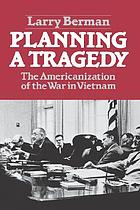 Planning a tragedy : the Americanization of the war in Vietnam