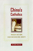 China's Catholics : tragedy and hope in an emerging civil society