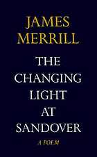 The changing light at Sandover : including the whole of the Book of Ephraim, Mirabell's books of number, Scripts for the pageant, and a new coda, the Higher keys