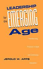 Leadership for the emerging age : transforming practice in adult and continuing education