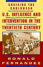 Cruising the Caribbean : U.S. influence and intervention in the twentieth century