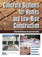 Concrete systems for homes and low-rise construction : a Portland Cement Association guide