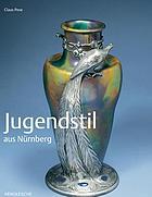Jugendstil aus Nürnberg : Kunst, Handwerk, Industriekultur