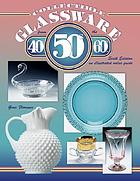 Collectible glassware from the 40's, 50's, 60's-- : an illustrated value guide