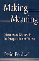 Making meaning : inference and rhetoric in the interpretation of cinema