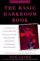 The basic darkroom book : a complete guide to processing and printing color and black-and-white photographs