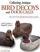 Collecting antique bird decoys and duck calls : an identification and price guide
