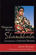 Warrior-king of Shambhala : remembering Chögyam Trungpa