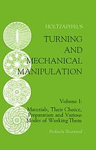 Turning and mechanical manipulation. Intended as a work of general reference and practical instruction, on the lathe, and the various mechanical pursuits followed by amateursMaterials, their differences, choice, and preparation, various modes of working them, generally without cutting tools