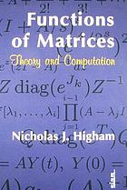 Functions of matrices : theory and computation