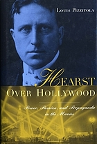 Hearst over Hollywood power, passion, and propaganda in the movies