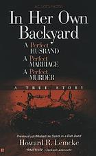 In her own backyard : a perfect husband, a perfect marriage, a perfect murder