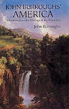John Burroughs' America; selections from the writings of the Hudson River naturalist