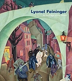 Lyonel Feininger : at the edge of the world