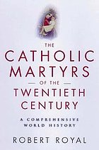 The Catholic martyrs of the twentieth century : a comprehensive world history