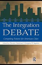 The integration debate : competing futures for American cities