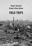 Bernd & Hilla Becher, Robert Smithson : field trips : Museu Serralves, Museu de Arte Contemporanea