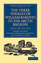 The three voyages of William Barents to the Arctic regions, (1594, 1595, and 1596)