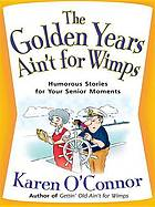 The golden years ain't for wimps : humorous stories for your senior moments