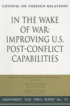 In the wake of war : improving U.S. post-conflict capabilities