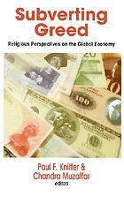 Subverting greed : religious perspectives on the global economy