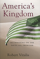 America's kingdom : mythmaking on the Saudi oil frontier