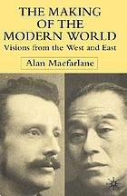 The making of the modern world : visions from the West and East