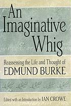 An imaginative Whig : reassessing the life and thought of Edmund BurkeAn imaginative Whig reassessing the life and thought of Edmund Burke