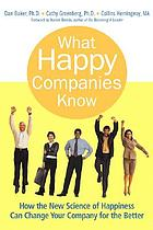 What happy companies know : how the new science of happiness can change your company for the better快乐公司 : 打造事半功倍的工作环境