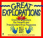 Great explorations : 100 creative play ideas for parents and preschoolers from Playspace at the Children's Museum, Boston